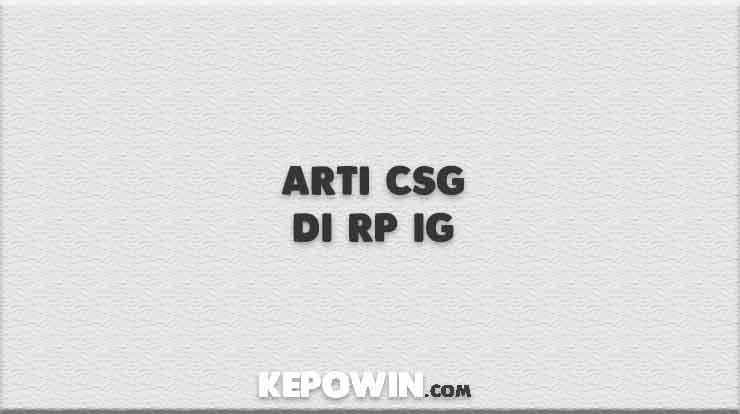 Arti Csg Di Rp IG