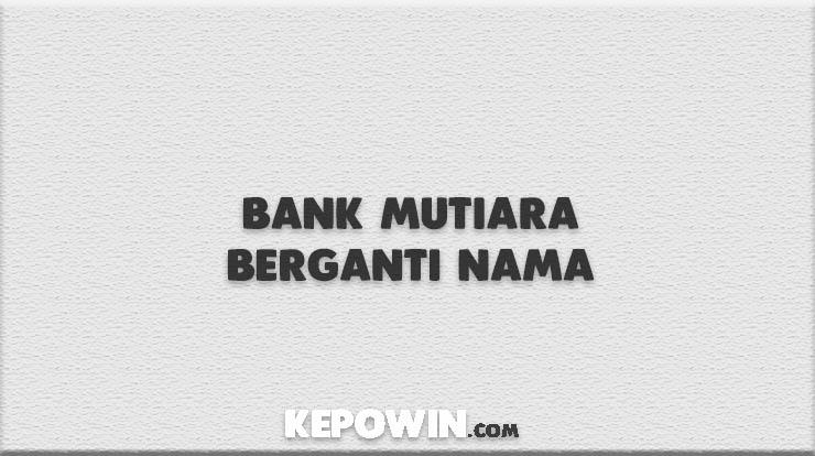 Bank Mutiara Berganti Nama
