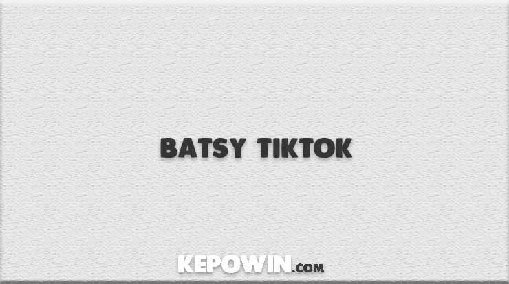 Batsy Tiktok