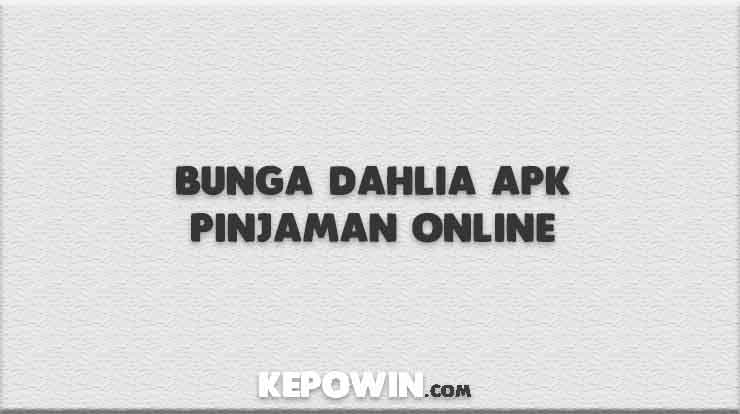 Bunga Dahlia Apk Pinjaman Online