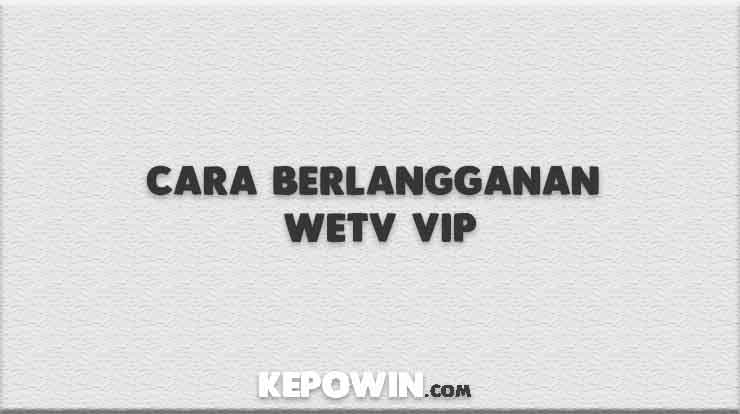 Cara Berlangganan Wetv Vip