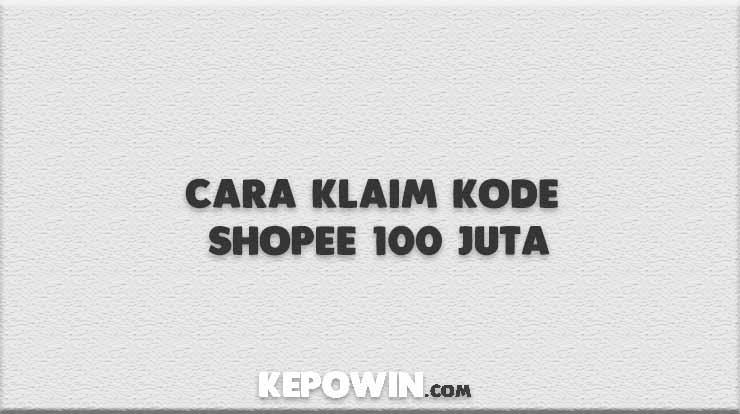 Cara Klaim Kode Shopee 100 Juta