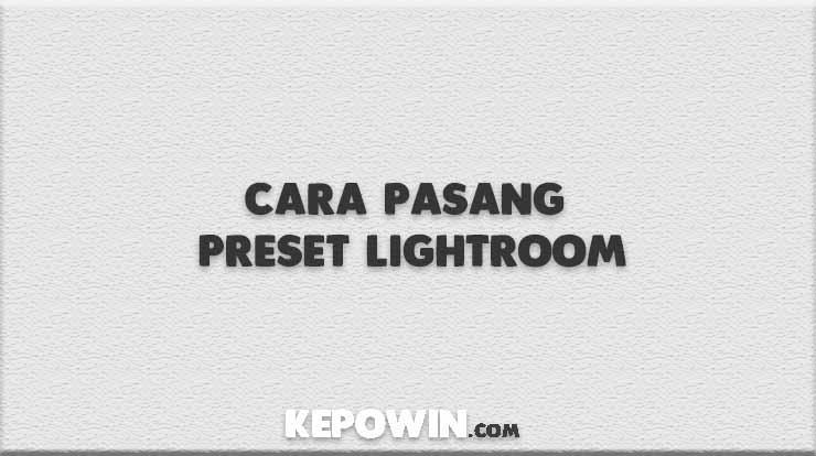 Cara Pasang Preset Lightroom