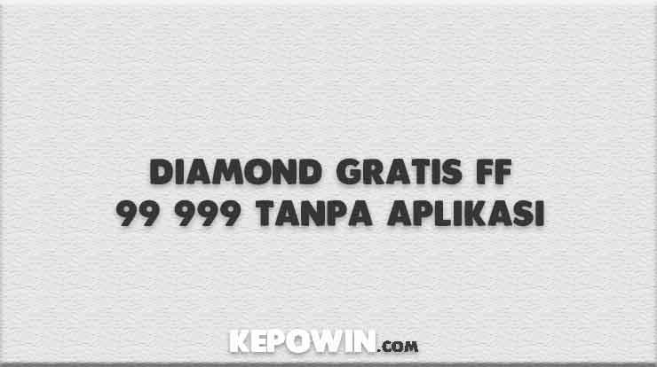 Diamond Gratis FF 99 999 Tanpa Aplikasi