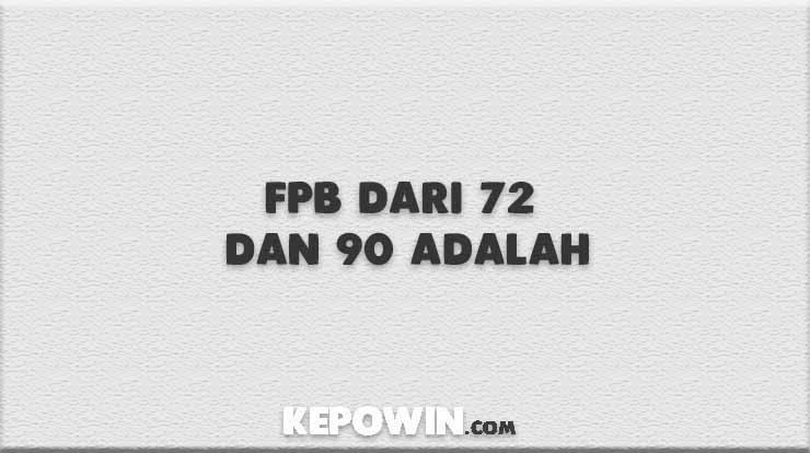 FPb dari 72 dan 90 Adalah