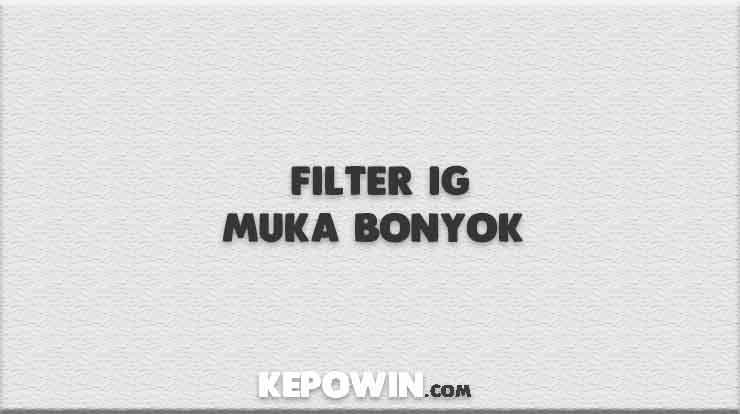Filter IG Muka Bonyok