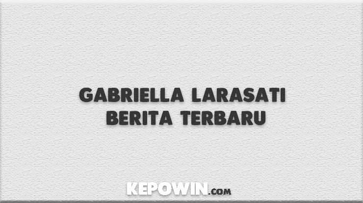 Gabriella Larasati Berita Terbaru