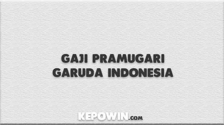 Gaji Pramugari Garuda Indonesia