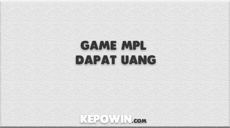 Game MPL Dapat Uang