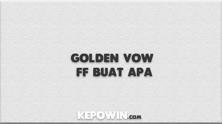 Golden Vow FF Buat Apa