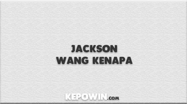 Jackson Wang Kenapa