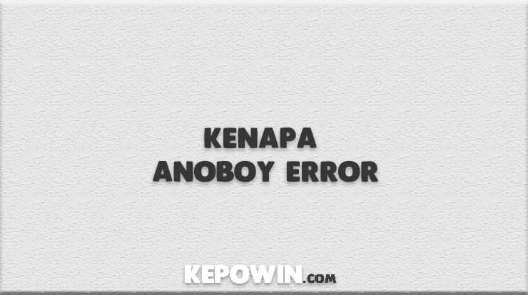 Kenapa Anoboy Error