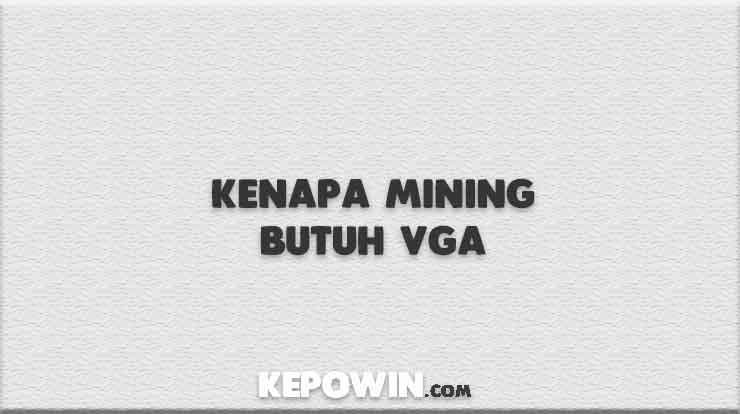 Kenapa Mining Butuh VGA