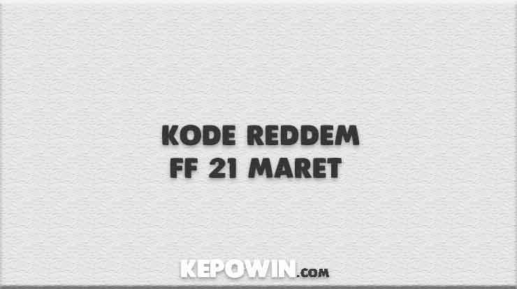Kode Reddem FF 21 Maret
