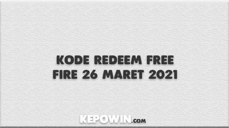 Kode Redeem Free Fire 26 Maret 2021