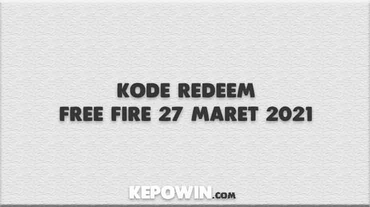 Kode Redeem Free Fire 27 Maret 2021