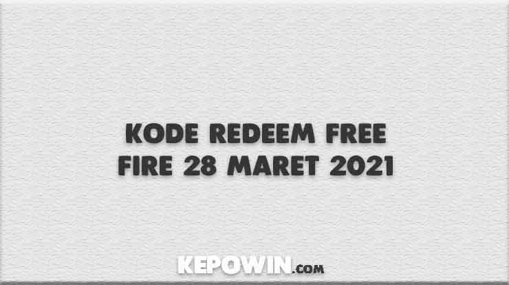 Kode Redeem Free Fire 28 Maret 2021