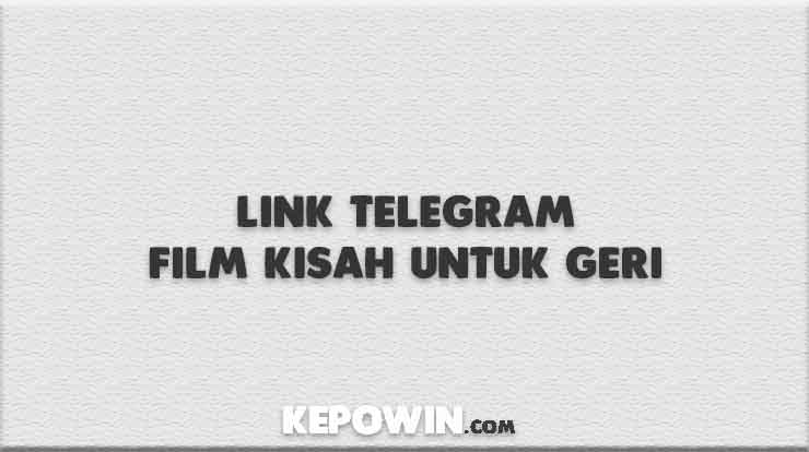 Link Telegram Film Kisah Untuk Geri