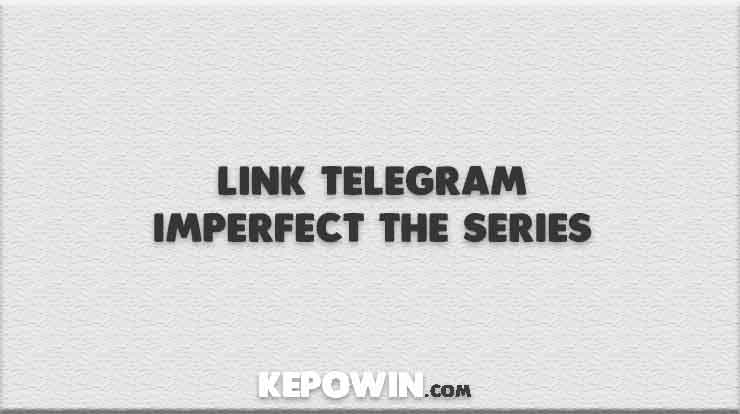Link Telegram Imperfect The Series