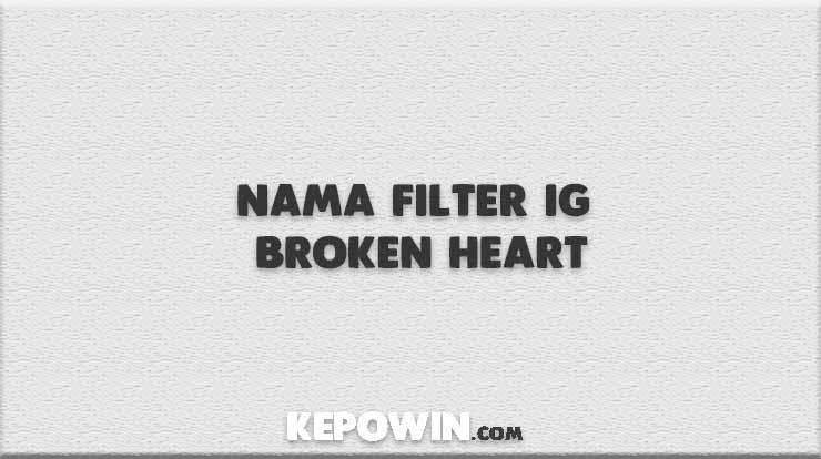 Nama Filter IG Broken Heart