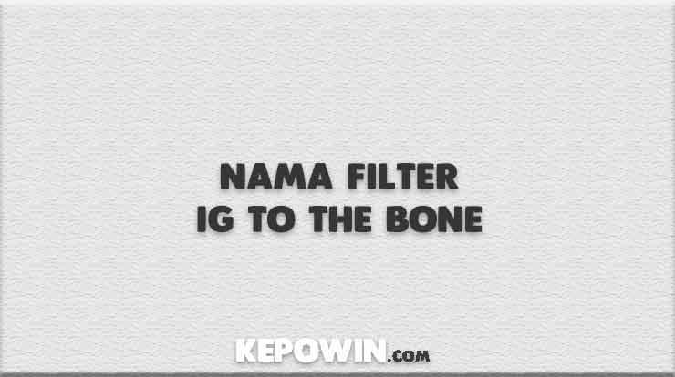 Nama Filter IG To The Bone