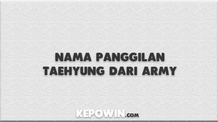 Nama Panggilan Taehyung Dari Army