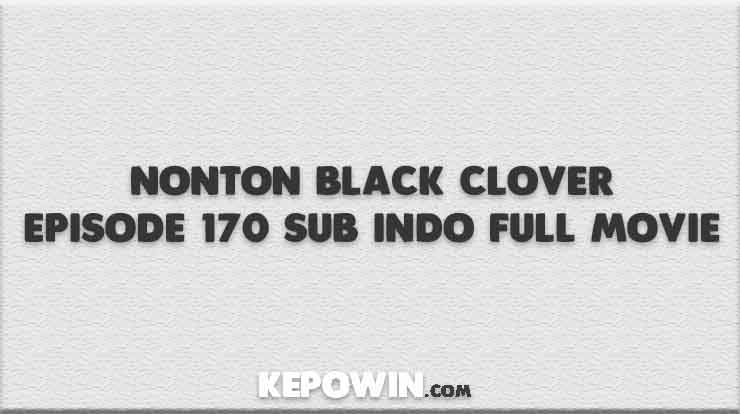Nonton Black Clover Episode 170 Sub Indo Full Movie