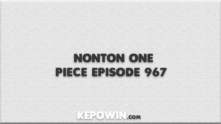 Nonton One Piece Episode 967