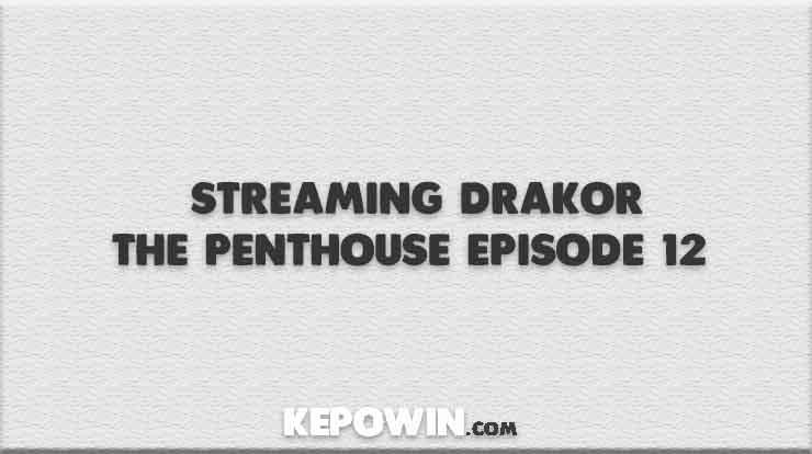 Nonton Streaming Drakor The Penthouse Episode 12 Sub Indo