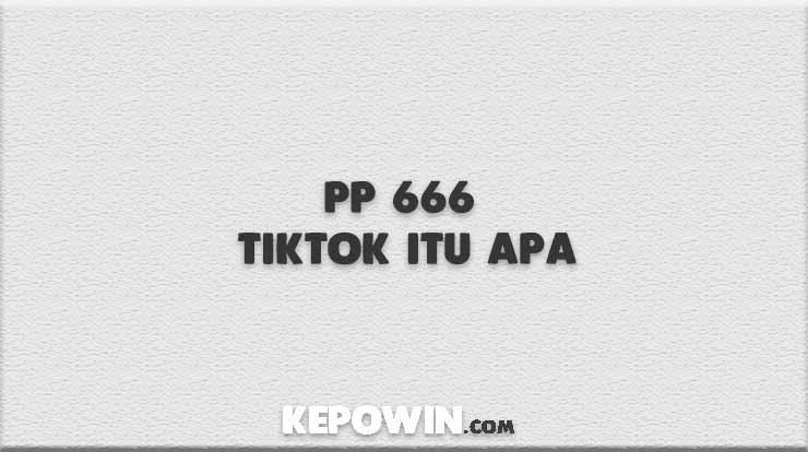 PP 666 Tiktok Itu Apa