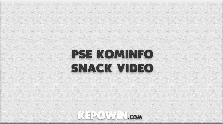 PSE Kominfo Snack Video