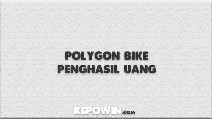 Polygon Bike Penghasil Uang