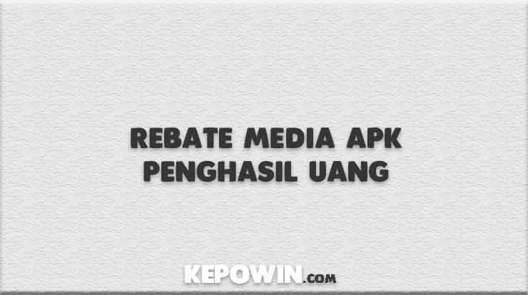 Rebate Media APK Penghasil Uang