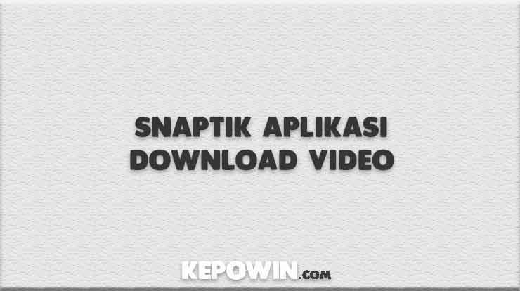 Snaptik Aplikasi Download Video