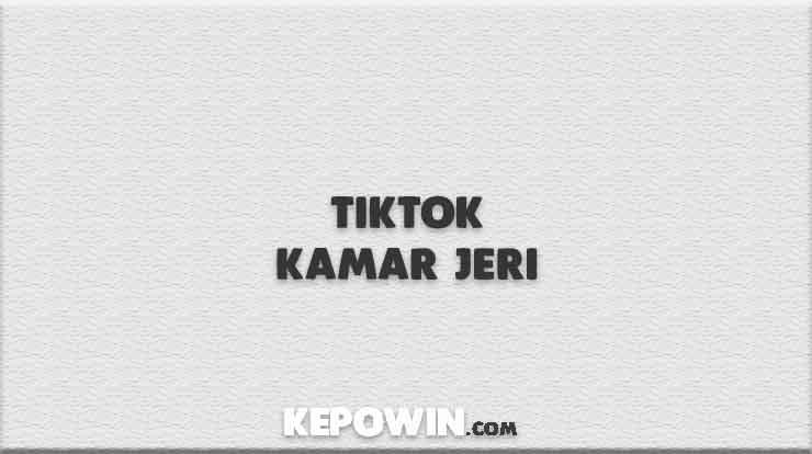 Tiktok Kamar Jeri