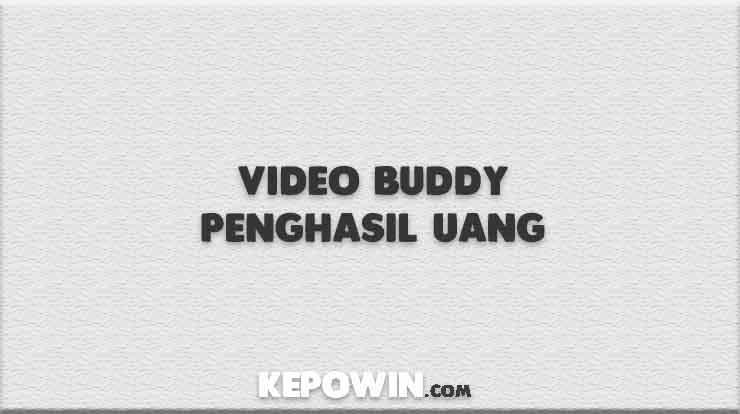Video Buddy Penghasil Uang