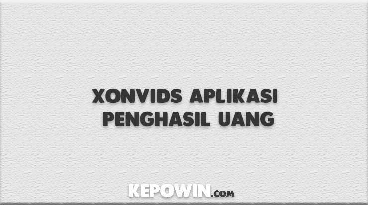 XonVids Aplikasi Penghasil Uang