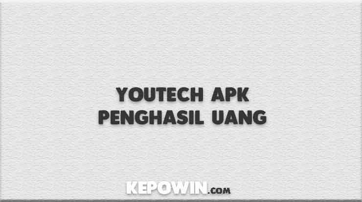 Youtech APK Penghasil Uang