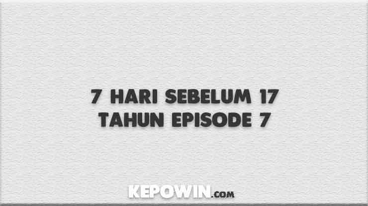 7 Hari Sebelum 17 Tahun Episode 7