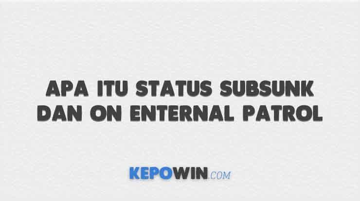 Apa Itu Status SubSunk dan On Enternal Patrol