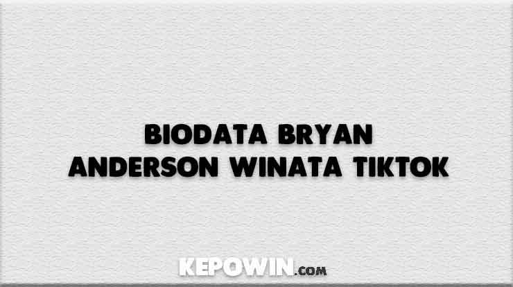 Biodata Bryan Anderson Winata Tiktok