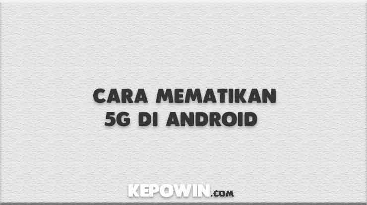 Cara Mematikan 5G di Android