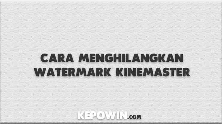 Cara Menghilangkan Watermark Kinemaster