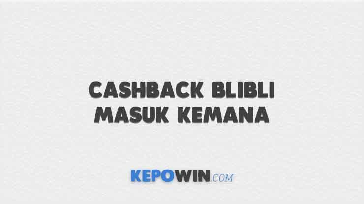 Cashback Blibli Masuk Kemana