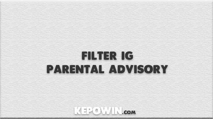 Filter IG Parental Advisory