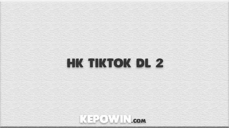 HK Tiktok DL 2
