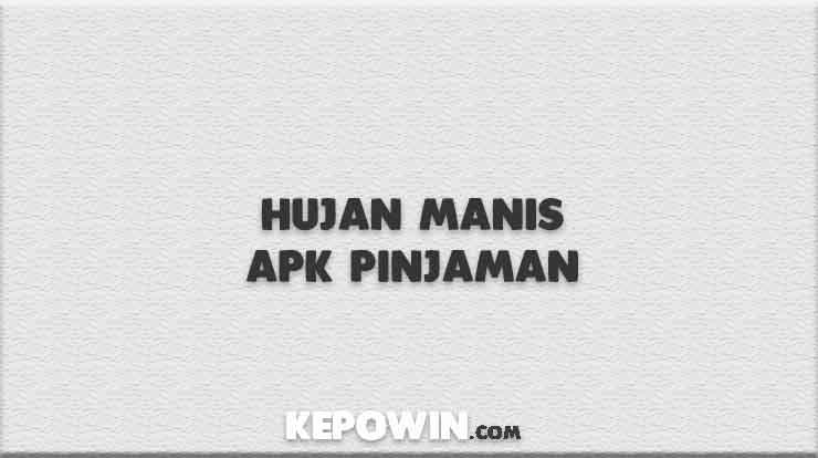Hujan Manis Apk Pinjaman