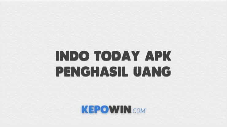 Indo Today APK Penghasil Uang