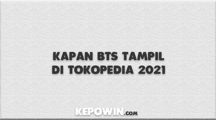 Kapan BTS Tampil di Tokopedia 2021
