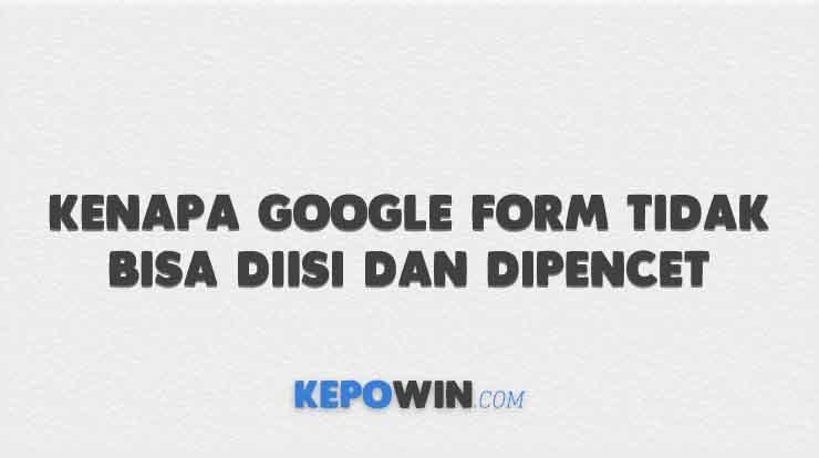 Kenapa Google Form Tidak Bisa Diisi dan Dipencet